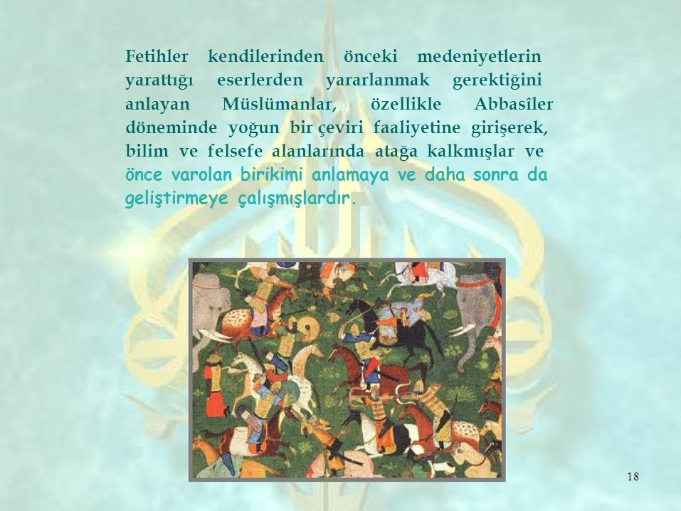 Fetihler kendilerinden önceki medeniyetlerin yarattığı eserlerden yararlanmak gerektiğini anlayanMüslümanlar,özellikleAbbasîler döneminde yoğun bir çe