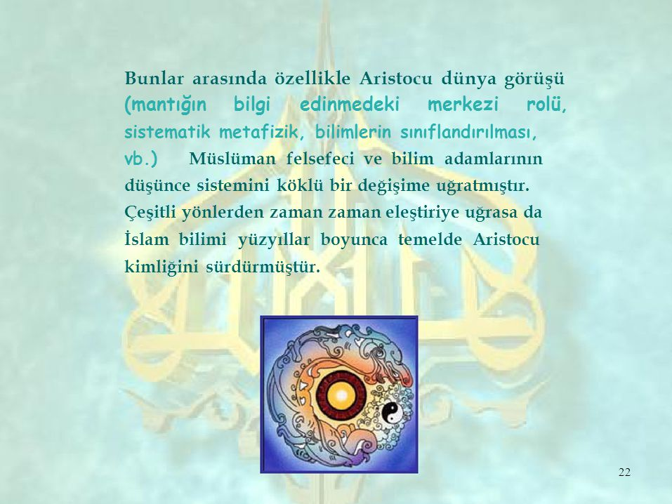 Bunlar arasında özellikle Aristocu dünya görüşü (mantığınbilgiedinmedekimerkezirolü, sistematik metafizik, bilimlerin sınıflandırılması, vb.) Müslüman