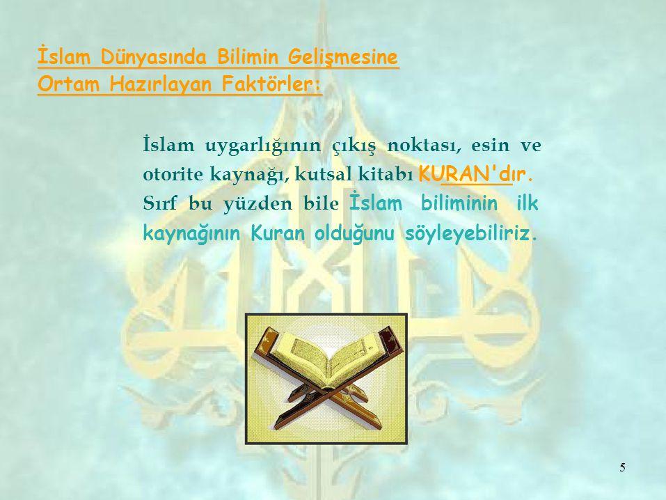 İslam Dünyasında Bilimin Gelişmesine Ortam Hazırlayan Faktörler: İslam uygarlığının çıkış noktası, esin ve otorite kaynağı, kutsal kitabı KURAN'dır. S