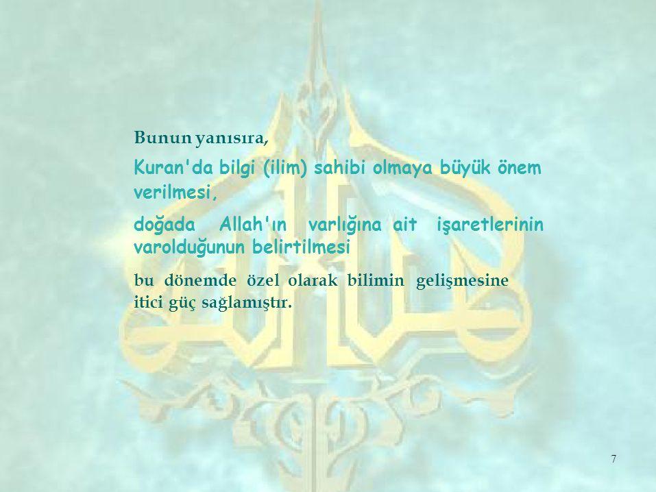 ait Bunun yanısıra, Kuran'da bilgi (ilim) sahibi olmaya büyük önem verilmesi, doğada Allah'ın varlığına varolduğunun belirtilmesi işaretlerinin bu dön