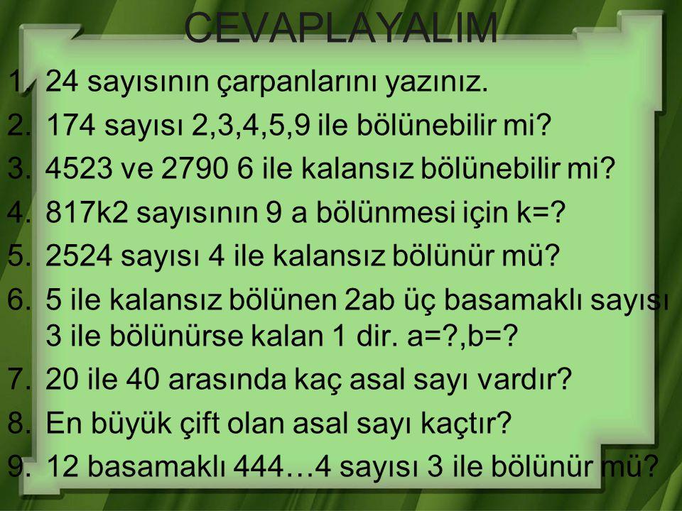 CEVAPLAYALIM 1.24 sayısının çarpanlarını yazınız. 2.174 sayısı 2,3,4,5,9 ile bölünebilir mi? 3.4523 ve 2790 6 ile kalansız bölünebilir mi? 4.817k2 say