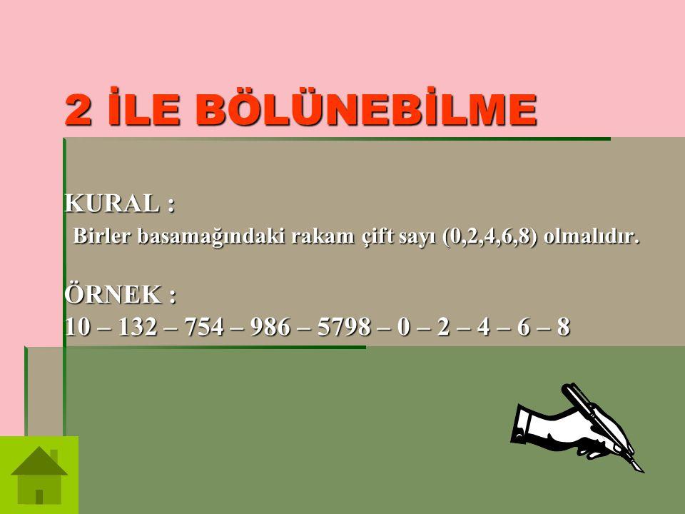 2 İLE BÖLÜNEBİLME KURAL : Birler basamağındaki rakam çift sayı (0,2,4,6,8) olmalıdır. ÖRNEK : 10 – 132 – 754 – 986 – 5798 – 0 – 2 – 4 – 6 – 8