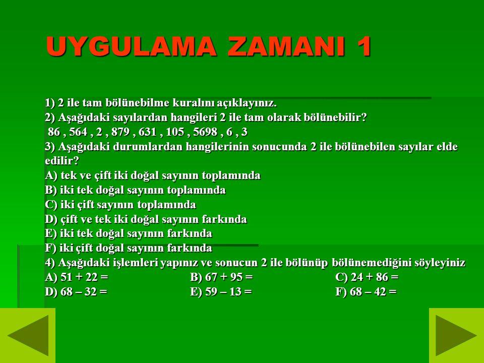 UYGULAMA ZAMANI 1 1) 2 ile tam bölünebilme kuralını açıklayınız. 2) Aşağıdaki sayılardan hangileri 2 ile tam olarak bölünebilir? 86, 564, 2, 879, 631,
