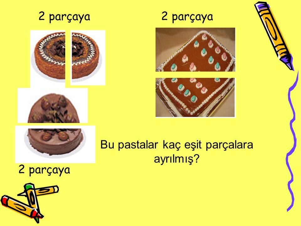 Bu pastalar kaç eşit parçalara ayrılmış? 2 parçaya
