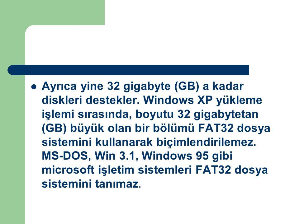 Ayrıca yine 32 gigabyte (GB) a kadar diskleri destekler. Windows XP yükleme işlemi sırasında, boyutu 32 gigabytetan (GB) büyük olan bir bölümü FAT32 d