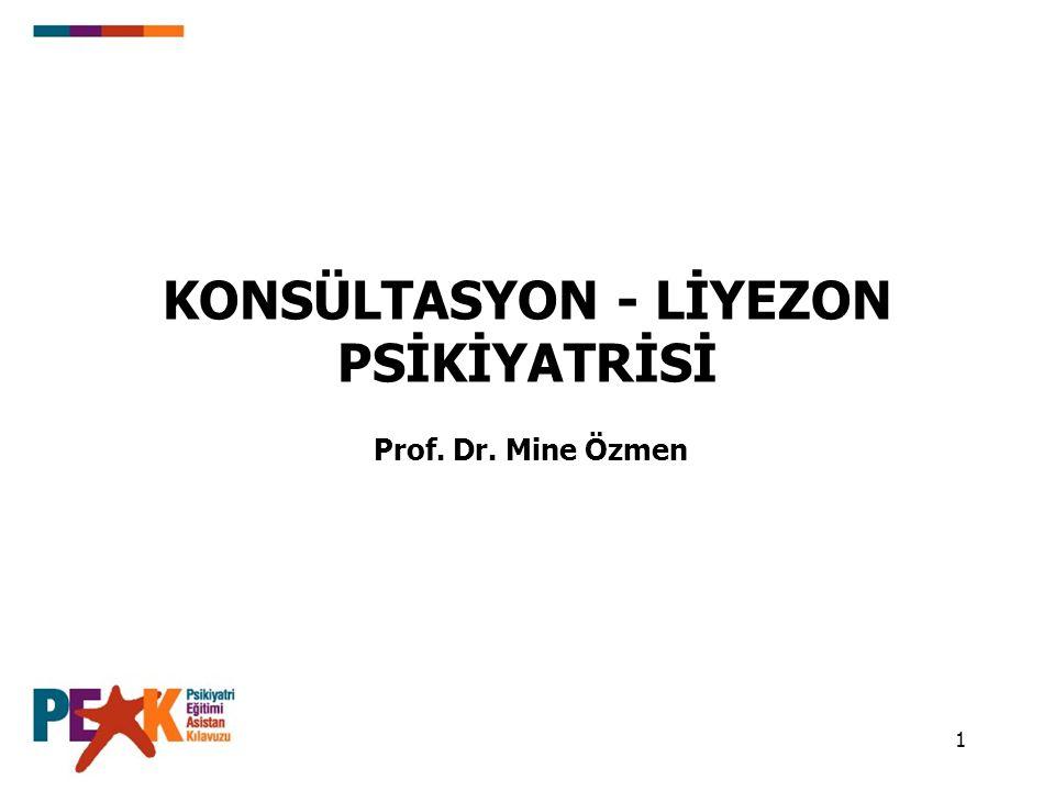1 KONSÜLTASYON - LİYEZON PSİKİYATRİSİ Prof. Dr. Mine Özmen
