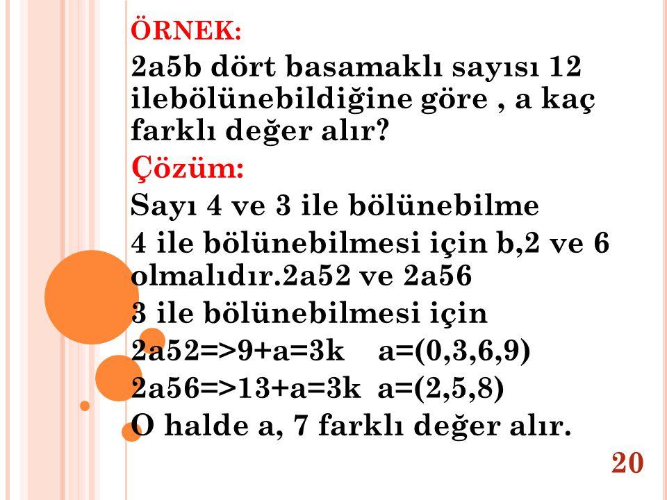 ÖRNEK: 2a5b dört basamaklı sayısı 12 ilebölünebildiğine göre, a kaç farklı değer alır? Çözüm: Sayı 4 ve 3 ile bölünebilme 4 ile bölünebilmesi için b,2