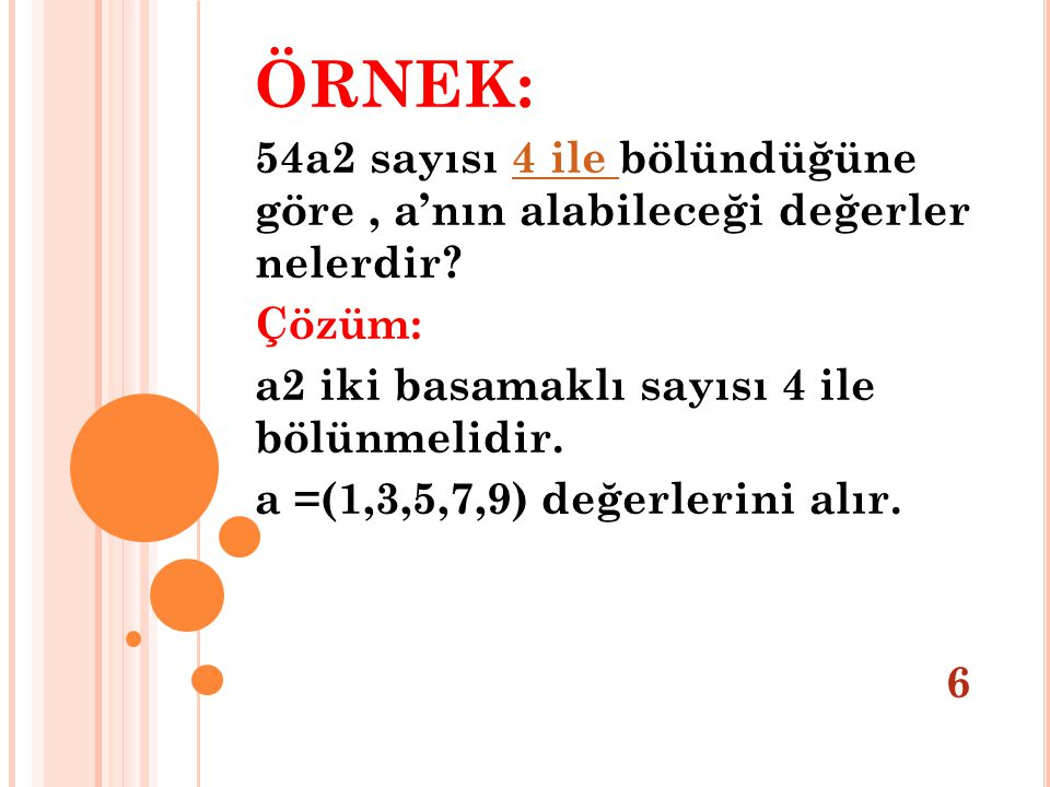 ÖRNEK: 54a2 sayısı 4 ile bölündüğüne göre, a'nın alabileceği değerler nelerdir?4 ile Çözüm: a2 iki basamaklı sayısı 4 ile bölünmelidir. a =(1,3,5,7,9)