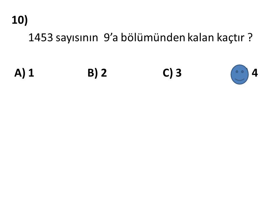 10) 1453 sayısının 9'a bölümünden kalan kaçtır ? A) 1 B) 2 C) 3 D) 4
