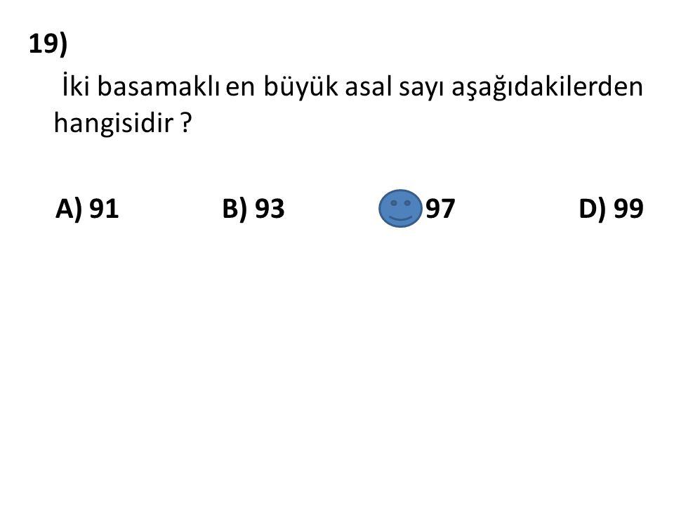 19) İki basamaklı en büyük asal sayı aşağıdakilerden hangisidir ? A) 91 B) 93 C) 97 D) 99
