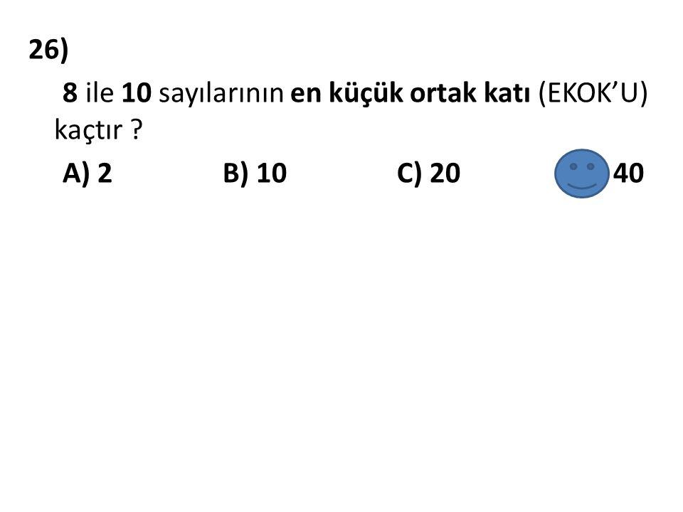 26) 8 ile 10 sayılarının en küçük ortak katı (EKOK'U) kaçtır ? A) 2 B) 10 C) 20 D) 40