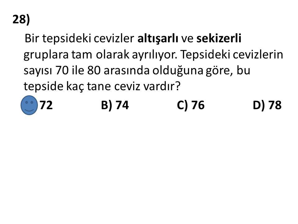 28) Bir tepsideki cevizler altışarlı ve sekizerli gruplara tam olarak ayrılıyor. Tepsideki cevizlerin sayısı 70 ile 80 arasında olduğuna göre, bu teps