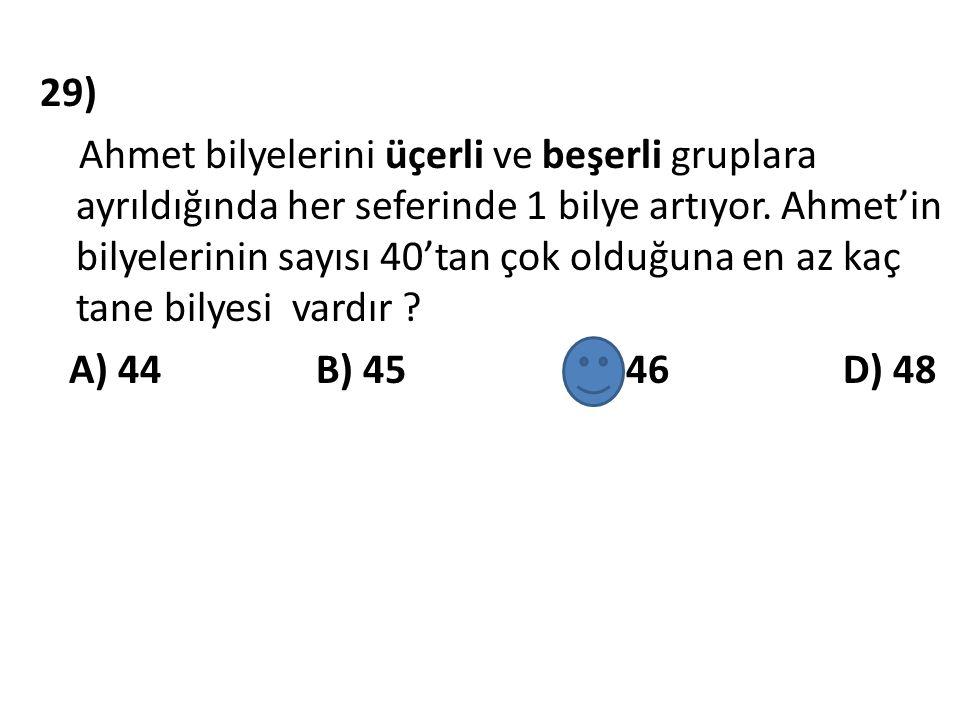 29) Ahmet bilyelerini üçerli ve beşerli gruplara ayrıldığında her seferinde 1 bilye artıyor. Ahmet'in bilyelerinin sayısı 40'tan çok olduğuna en az ka