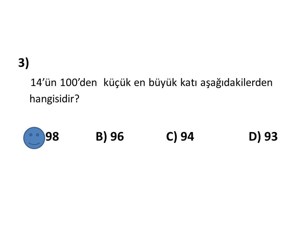 3) 14'ün 100'den küçük en büyük katı aşağıdakilerden hangisidir? A) 98 B) 96 C) 94 D) 93