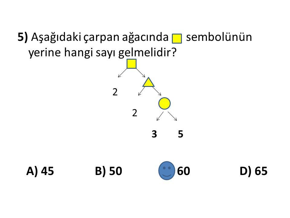 5) Aşağıdaki çarpan ağacında sembolünün yerine hangi sayı gelmelidir? 2 2 3 5 A) 45 B) 50 C) 60 D) 65
