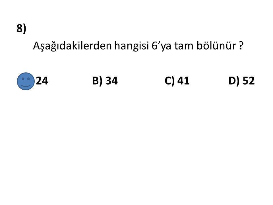 8) Aşağıdakilerden hangisi 6'ya tam bölünür ? A) 24 B) 34 C) 41 D) 52