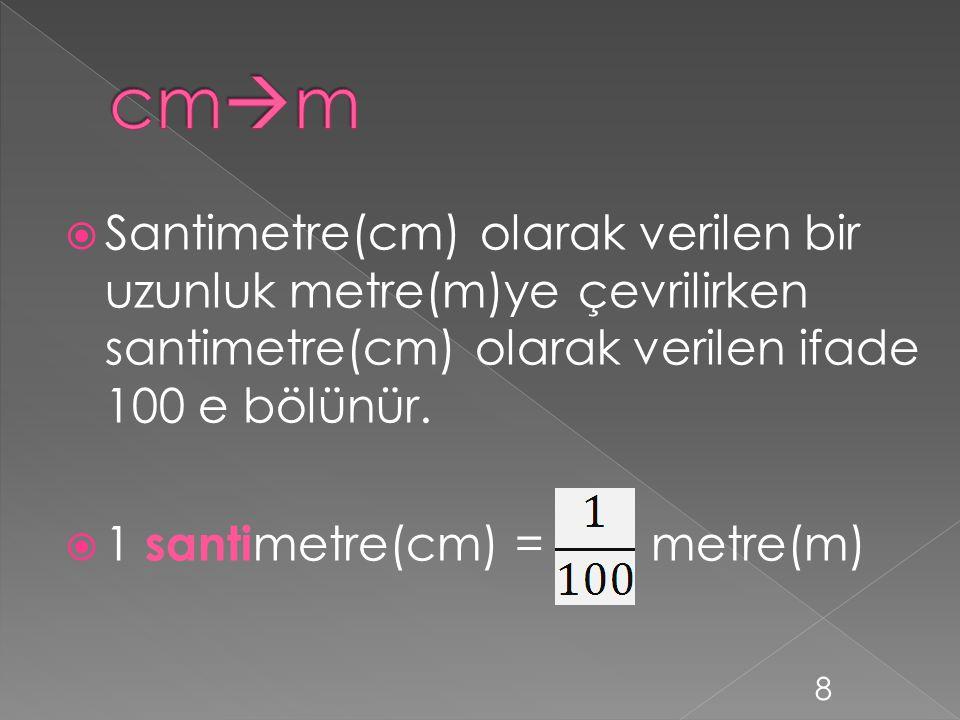  12m = 12 x 100 cm = 1200 cm  256 m = 256 x 100cm = 25600 cm  42 cm = 42 / 100 m =0,42m 9