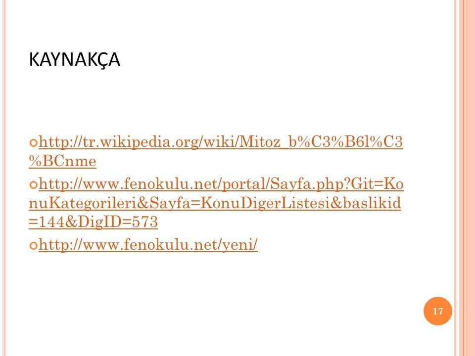 KAYNAKÇA http://tr.wikipedia.org/wiki/Mitoz_b%C3%B6l%C3 %BCnme http://www.fenokulu.net/portal/Sayfa.php?Git=Ko nuKategorileri&Sayfa=KonuDigerListesi&baslikid =144&DigID=573 http://www.fenokulu.net/yeni/ 17