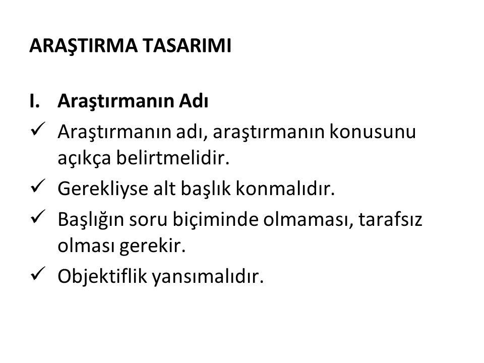 ARAŞTIRMA TASARIMI II.Araştırmanın Konusu Birkaç cümle ile araştırmanın anlaşılır bir şekilde ifade edilmesidir.