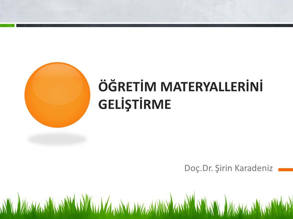 ÖĞRETİM MATERYALLERİNİ GELİŞTİRME Doç.Dr. Şirin Karadeniz