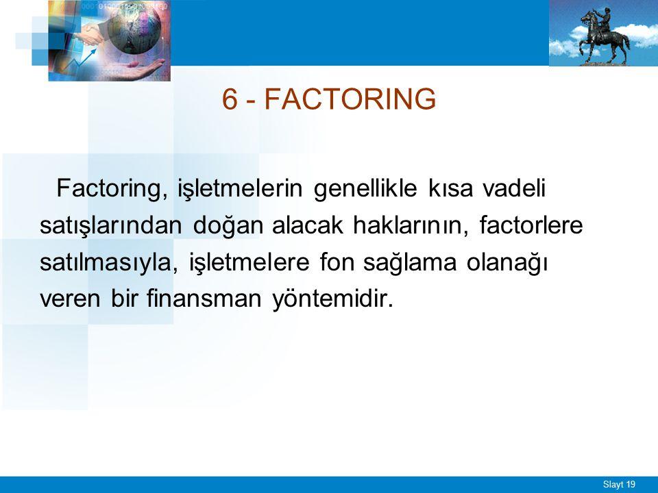 Slayt 19 6 - FACTORING Factoring, işletmelerin genellikle kısa vadeli satışlarından doğan alacak haklarının, factorlere satılmasıyla, işletmelere fon
