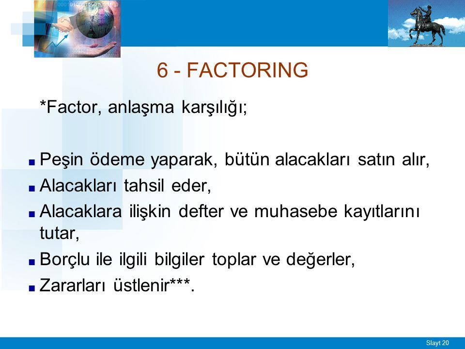 Slayt 20 6 - FACTORING *Factor, anlaşma karşılığı; ■ Peşin ödeme yaparak, bütün alacakları satın alır, ■ Alacakları tahsil eder, ■ Alacaklara ilişkin