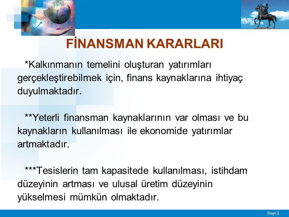 Slayt 2 FİNANSMAN KARARLARI *Kalkınmanın temelini oluşturan yatırımları gerçekleştirebilmek için, finans kaynaklarına ihtiyaç duyulmaktadır. **Yeterli