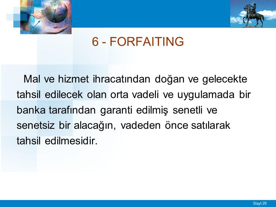 Slayt 29 6 - FORFAITING Mal ve hizmet ihracatından doğan ve gelecekte tahsil edilecek olan orta vadeli ve uygulamada bir banka tarafından garanti edil