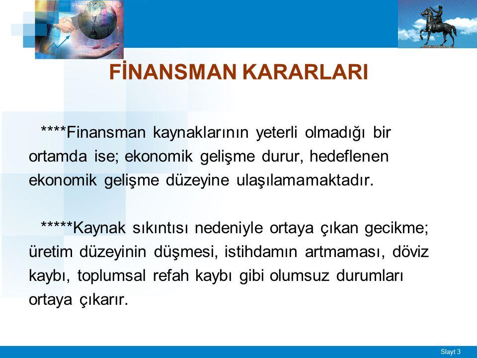 Slayt 3 FİNANSMAN KARARLARI ****Finansman kaynaklarının yeterli olmadığı bir ortamda ise; ekonomik gelişme durur, hedeflenen ekonomik gelişme düzeyine