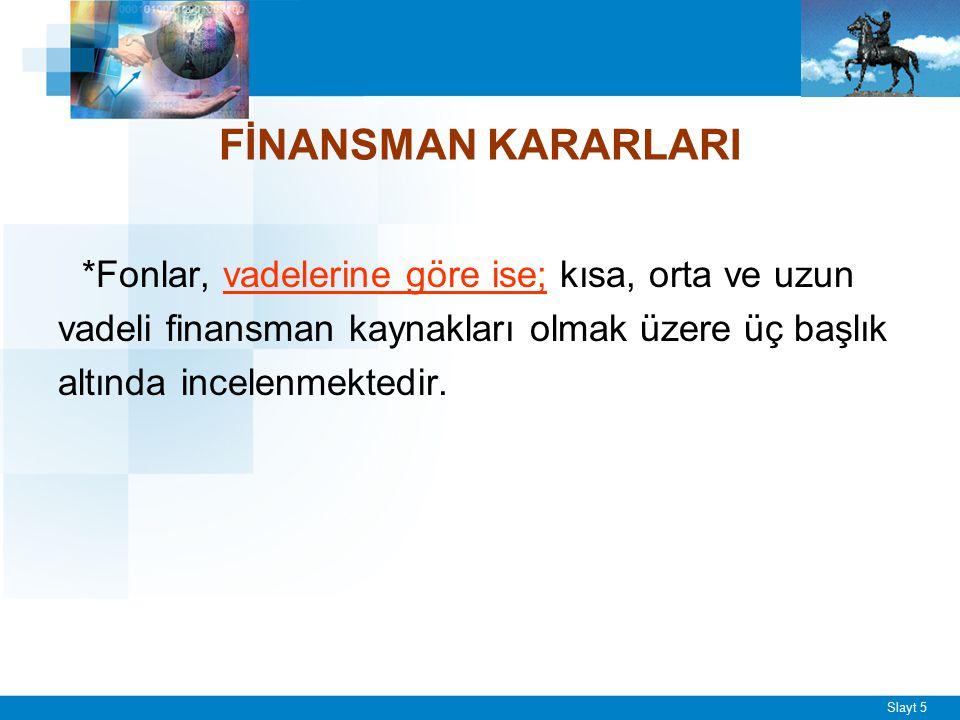 Slayt 6 FİNANSMAN KARARLARI *Finansal kaynakların seçimi konusunda finans yöneticisi bazı sorulara cevap aramalıdır; ■ İşletmenin borç / özsermaye oranı ne olmalıdır.