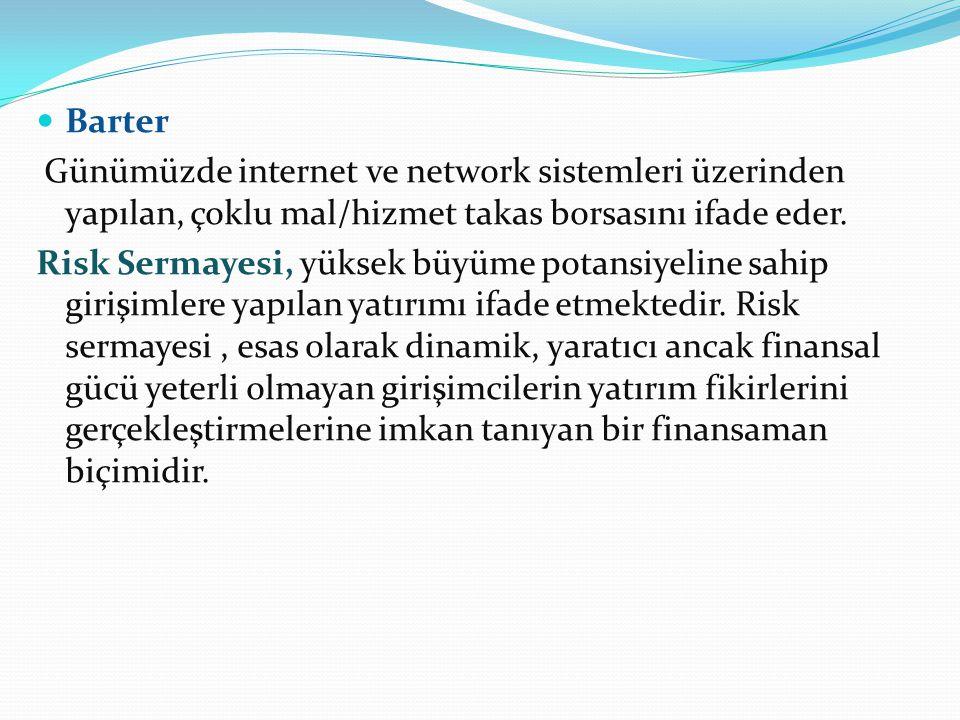Barter Günümüzde internet ve network sistemleri üzerinden yapılan, çoklu mal/hizmet takas borsasını ifade eder. Risk Sermayesi, yüksek büyüme potansiy