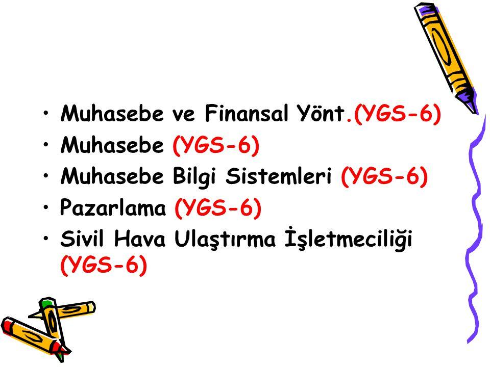 Muhasebe ve Finansal Yönt.(YGS-6) Muhasebe (YGS-6) Muhasebe Bilgi Sistemleri (YGS-6) Pazarlama (YGS-6) Sivil Hava Ulaştırma İşletmeciliği (YGS-6)