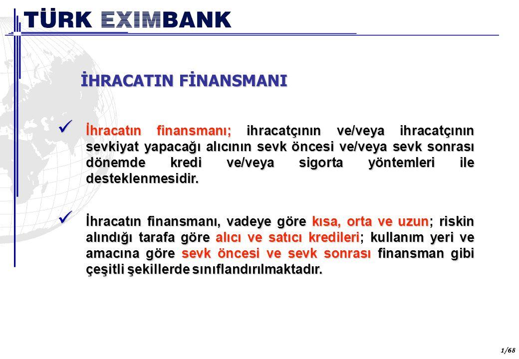 42 42/68 İSLAM KALKINMA BANKASI KAYNAKLI KREDİLER Türk Eximbank, ihracatçılara sunduğu finansman imkanlarını artırma gayreti içerisindedir.