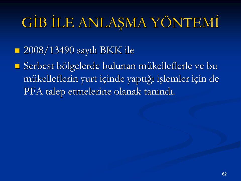 62 GİB İLE ANLAŞMA YÖNTEMİ 2008/13490 sayılı BKK ile 2008/13490 sayılı BKK ile Serbest bölgelerde bulunan mükelleflerle ve bu mükelleflerin yurt içind