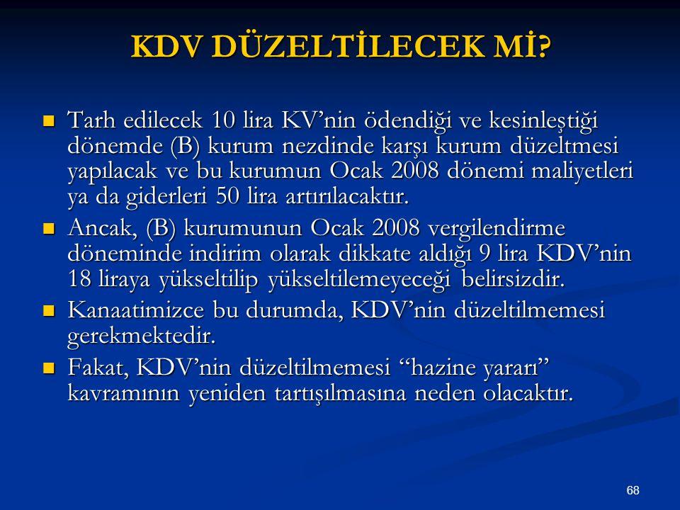 68 KDV DÜZELTİLECEK Mİ? Tarh edilecek 10 lira KV'nin ödendiği ve kesinleştiği dönemde (B) kurum nezdinde karşı kurum düzeltmesi yapılacak ve bu kurumu