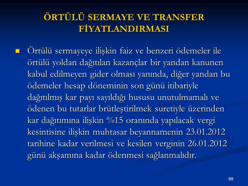 69 ÖRTÜLÜ SERMAYE VE TRANSFER FİYATLANDIRMASI Örtülü sermayeye ilişkin faiz ve benzeri ödemeler ile örtülü yoldan dağıtılan kazançlar bir yandan kanun