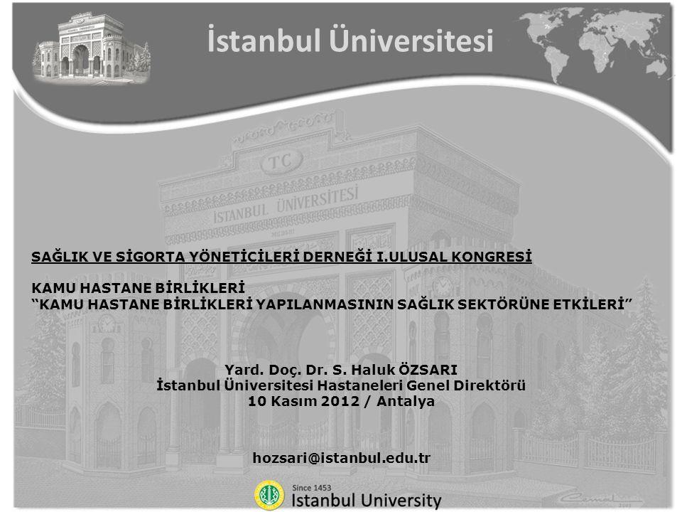 SAĞLIK VE SİGORTA YÖNETİCİLERİ DERNEĞİ I.ULUSAL KONGRESİ KAMU HASTANE BİRLİKLERİ KAMU HASTANE BİRLİKLERİ YAPILANMASININ SAĞLIK SEKTÖRÜNE ETKİLERİ İstanbul Üniversitesi Yard.