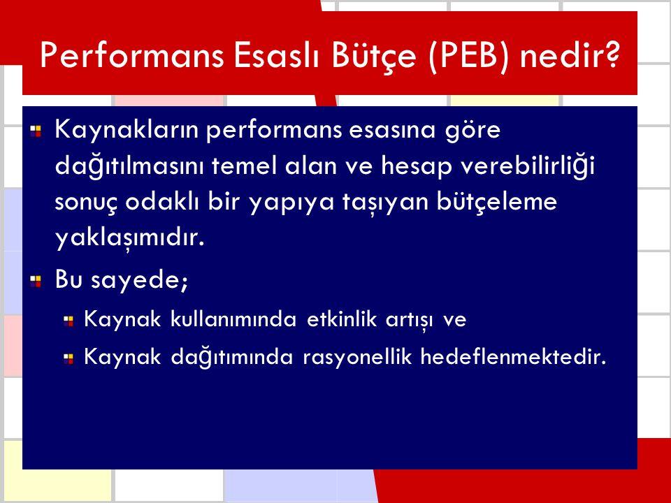 Performans Esaslı Bütçe (PEB) nedir? Kaynakların performans esasına göre da ğ ıtılmasını temel alan ve hesap verebilirli ğ i sonuç odaklı bir yapıya t