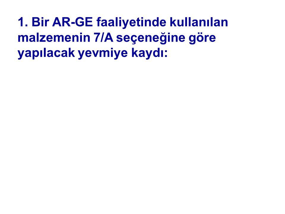 1. Bir AR-GE faaliyetinde kullanılan malzemenin 7/A seçeneğine göre yapılacak yevmiye kaydı:
