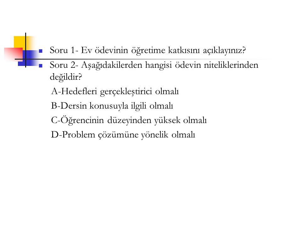 Soru 1- Ev ödevinin öğretime katkısını açıklayınız.