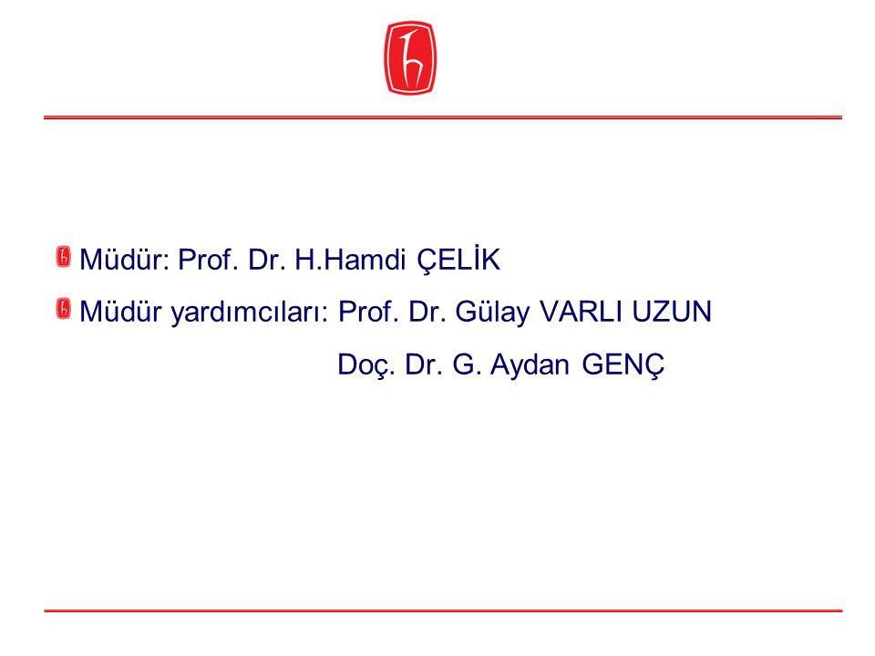 Müdür: Prof. Dr. H.Hamdi ÇELİK Müdür yardımcıları: Prof. Dr. Gülay VARLI UZUN Doç. Dr. G. Aydan GENÇ