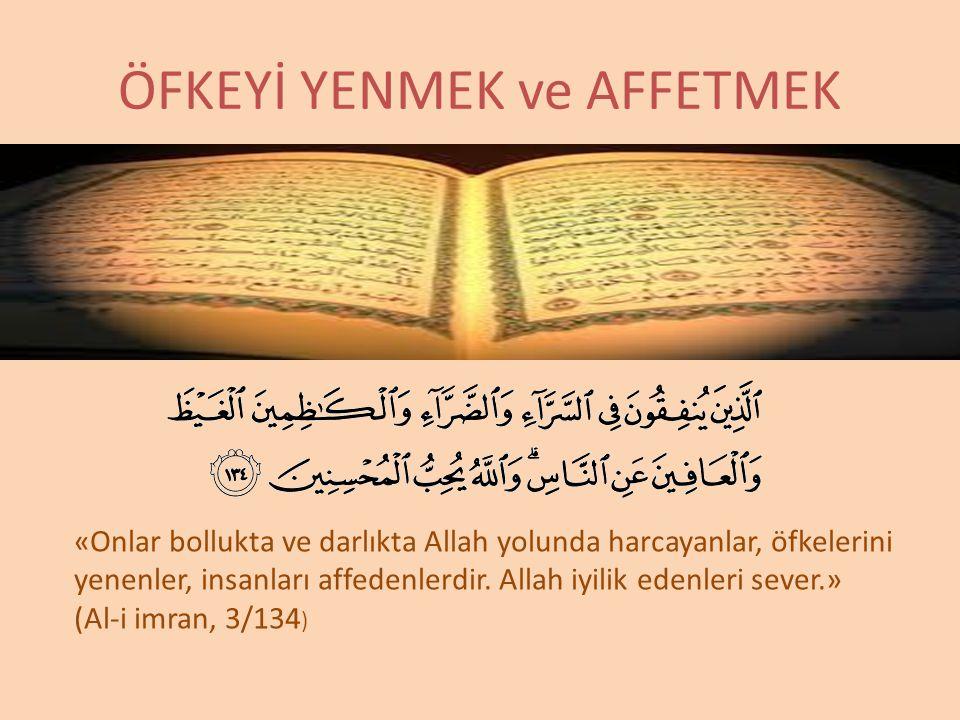 «Onlar bollukta ve darlıkta Allah yolunda harcayanlar, öfkelerini yenenler, insanları affedenlerdir. Allah iyilik edenleri sever.» (Al-i imran, 3/134