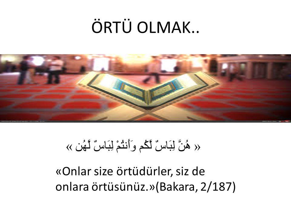 ÖRTÜ OLMAK.. « هُنَّ لِبَاسٌ لَّكُم وَأَنتُمْ لِبَاسٌ لَّهُن » «Onlar size örtüdürler, siz de onlara örtüsünüz.»(Bakara, 2/187)