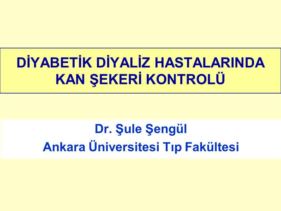 DİYABETİK DİYALİZ HASTALARINDA KAN ŞEKERİ KONTROLÜ Dr. Şule Şengül Ankara Üniversitesi Tıp Fakültesi