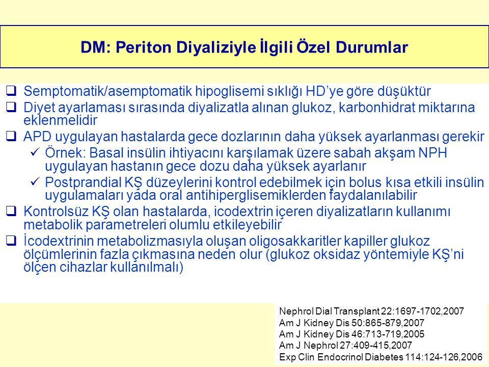 DM: Periton Diyaliziyle İlgili Özel Durumlar  Semptomatik/asemptomatik hipoglisemi sıklığı HD'ye göre düşüktür  Diyet ayarlaması sırasında diyalizat