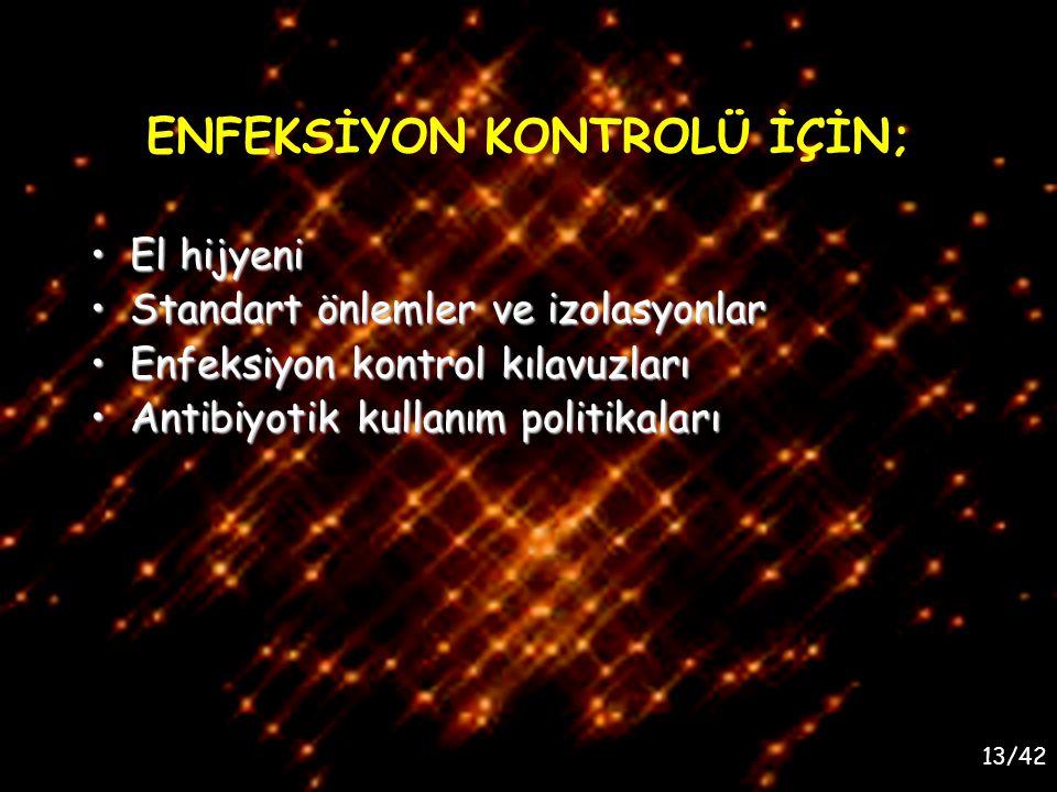 13/42 ENFEKSİYON KONTROLÜ İÇİN; El hijyeniEl hijyeni Standart önlemler ve izolasyonlarStandart önlemler ve izolasyonlar Enfeksiyon kontrol kılavuzları