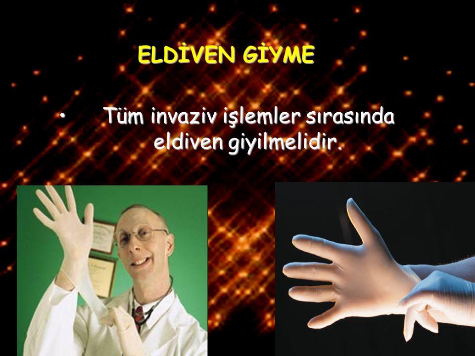 24/42 ELDİVEN GİYME Tüm invaziv işlemler sırasında eldiven giyilmelidir.Tüm invaziv işlemler sırasında eldiven giyilmelidir.