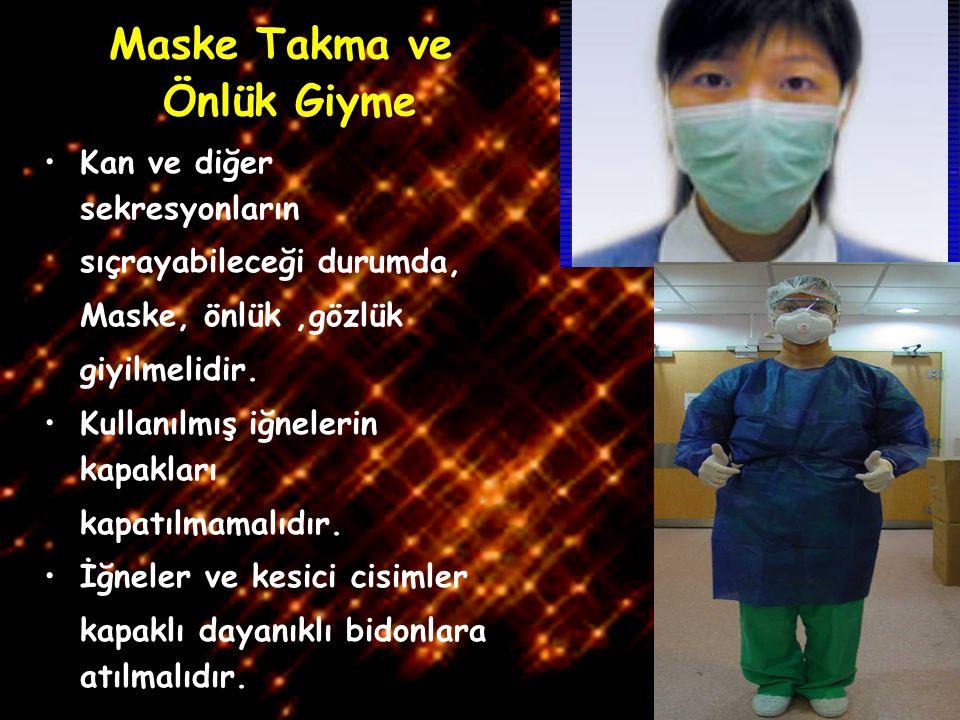 28/42 Kan ve diğer sekresyonların sıçrayabileceği durumda, Maske, önlük,gözlük giyilmelidir. Kullanılmış iğnelerin kapakları kapatılmamalıdır. İğneler