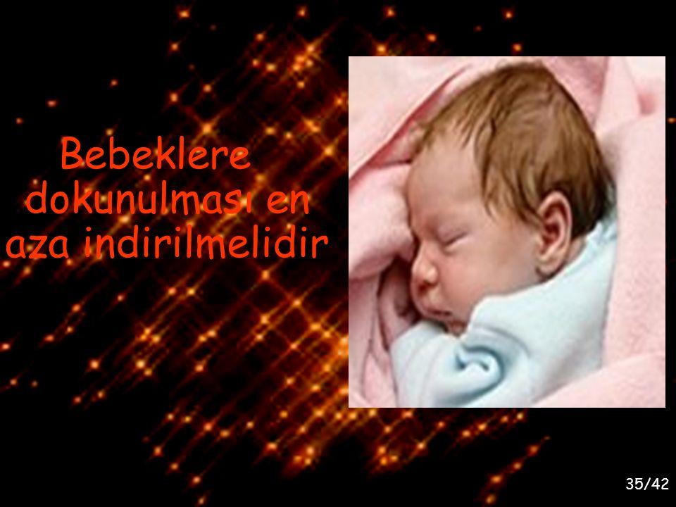 35/42 Bebeklere dokunulması en aza indirilmelidir