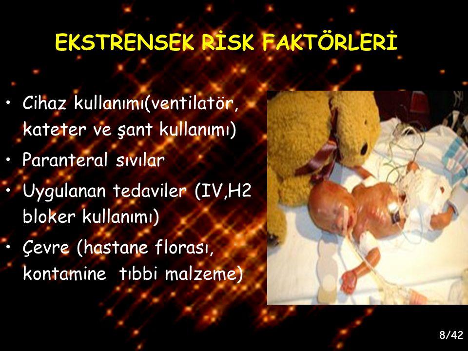 8/42 EKSTRENSEK RİSK FAKTÖRLERİ Cihaz kullanımı(ventilatör, kateter ve şant kullanımı) Paranteral sıvılar Uygulanan tedaviler (IV,H2 bloker kullanımı)